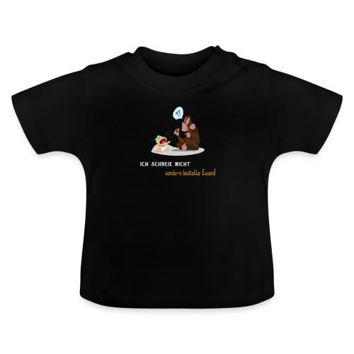 Ich schreie nicht sondern bestelle essen für Babys - Baby T-Shirt