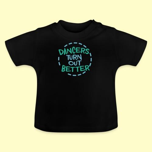 Dancers Turn Out Better Geschenk für Tänzer - Baby T-Shirt