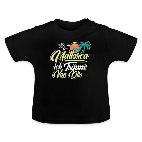 Mallorca - ich träum von dir! - Baby T-Shirt