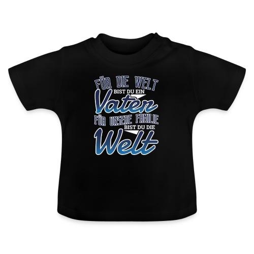 Für Unsere Familie Bist Du Die Welt Papa Spruch - Baby T-Shirt