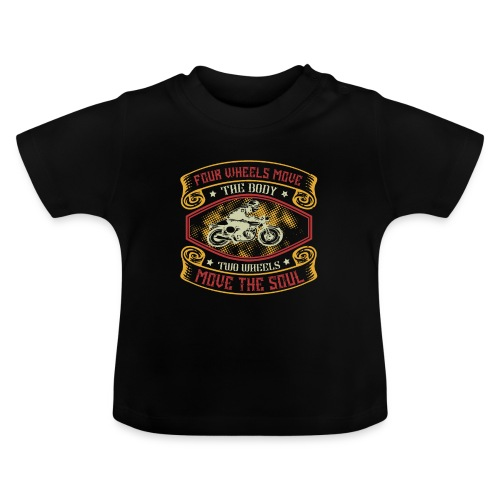 Four wheels move the body two wheels move the soul - Baby T-Shirt