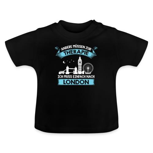 Andere müssen zur Therapie - Ich muss nach London - Baby T-Shirt
