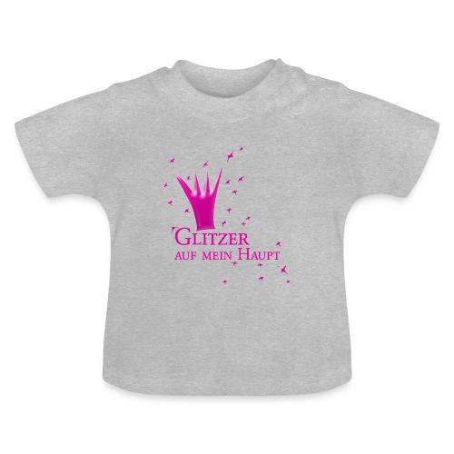 Glitzer auf mein Haupt - Baby T-Shirt