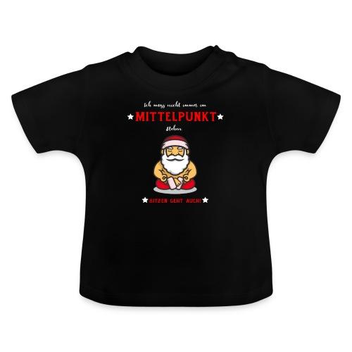 Ich muss nicht immer im Mittelpunkt stehen Design - Baby T-Shirt