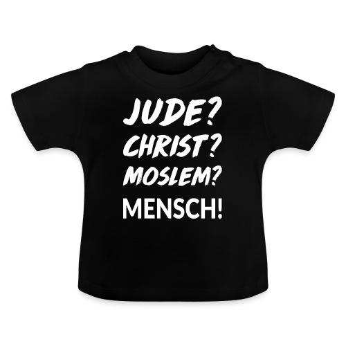 Jude? Christ? Moslem? Mensch! - Baby T-Shirt