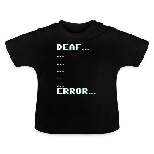 Deaf ... Error... - Baby T-Shirt