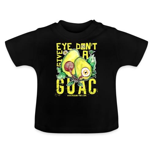 Eye don't give a Guac, von Absurd ART - Baby T-Shirt