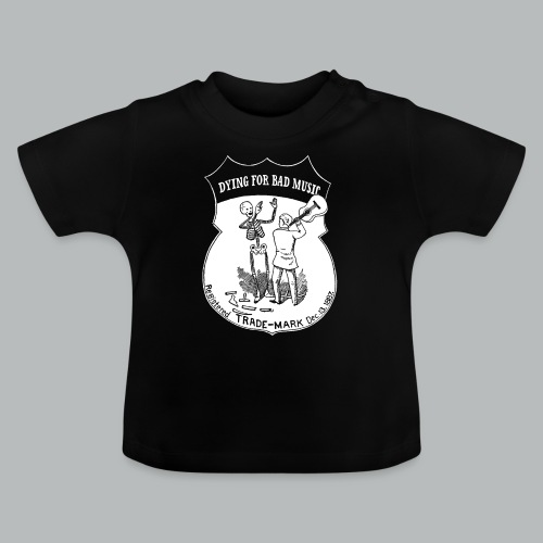 Dying For Bad Music White - Baby T-Shirt