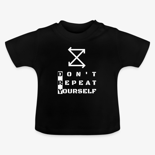DRY: Don't Repeat Yourself - Baby T-Shirt