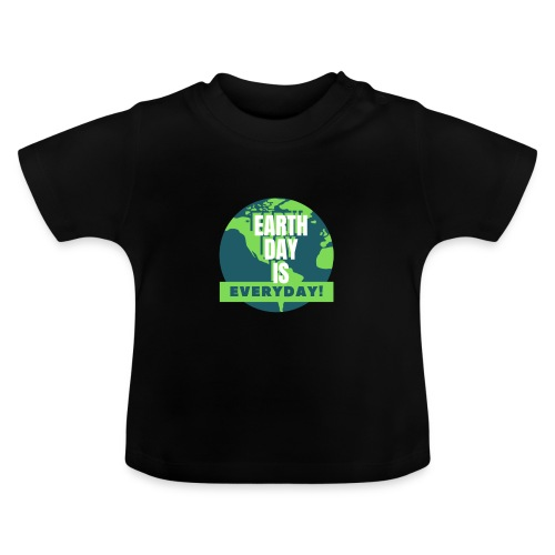 Earth Day is Everyday - Baby T-Shirt