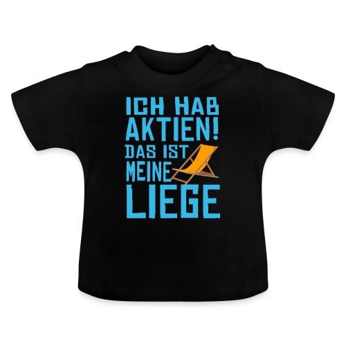 SuK - Ich hab Aktien - Das ist meine Liege - Baby T-Shirt