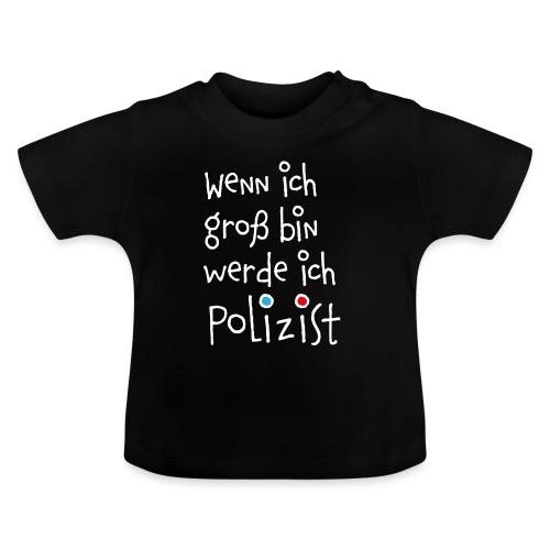 Wenn ich groß bin ... Polizist - Baby T-Shirt