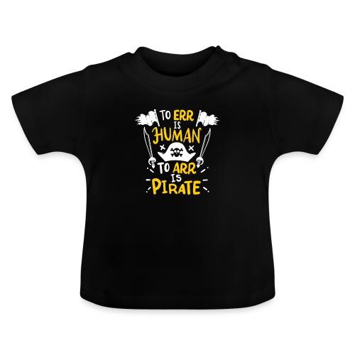 Irren ist menschlich, Arr ist Pirat - Baby T-Shirt