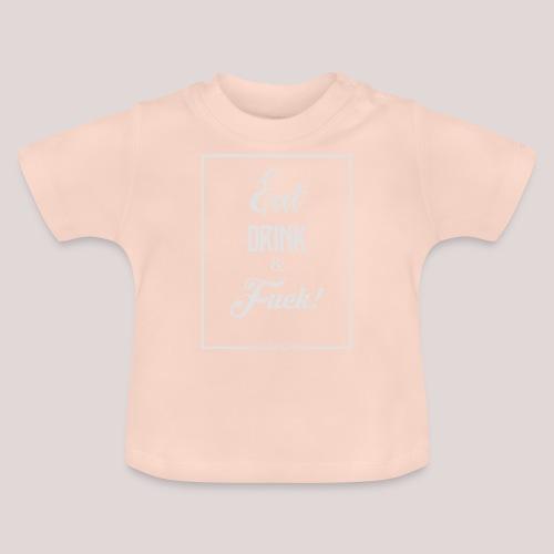 eat, drink & fuck! - Maglietta per neonato