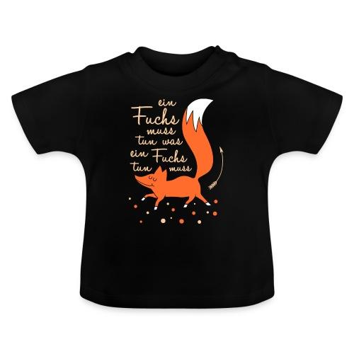 einfuchsmusstun - Baby T-Shirt