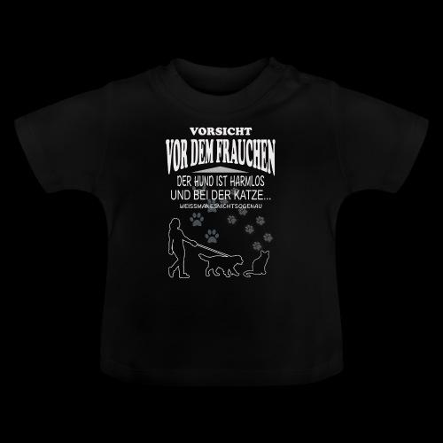 Vorsicht vor dem FRAUCHEN - Baby T-Shirt