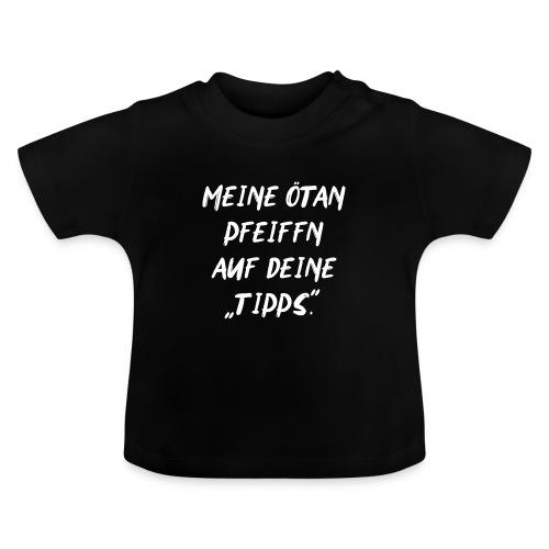 Vorschau: Meine Ötan pfeiffn auf deine Tipps - Baby T-Shirt