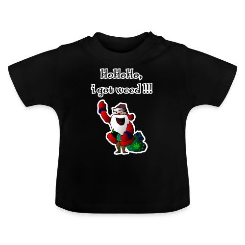 Santa HoHoHo, i got weed !!! cannabis - Baby T-Shirt