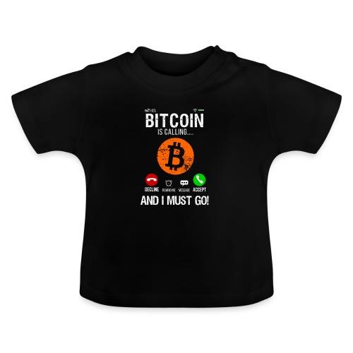Bitcoin Ringer Mig Nu Så Jag Måste Gå Nu! - Baby-T-shirt