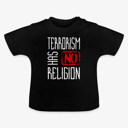 Terrorism has no Religion - Baby T-Shirt
