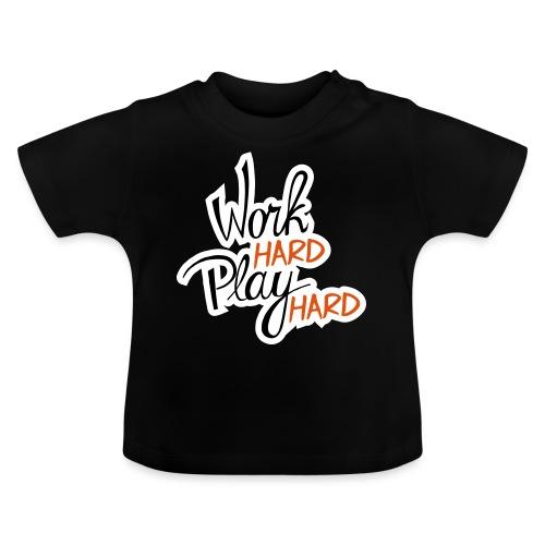 work hard play hard - Baby T-shirt
