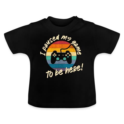 I paused my game to be here - Baby T-shirt