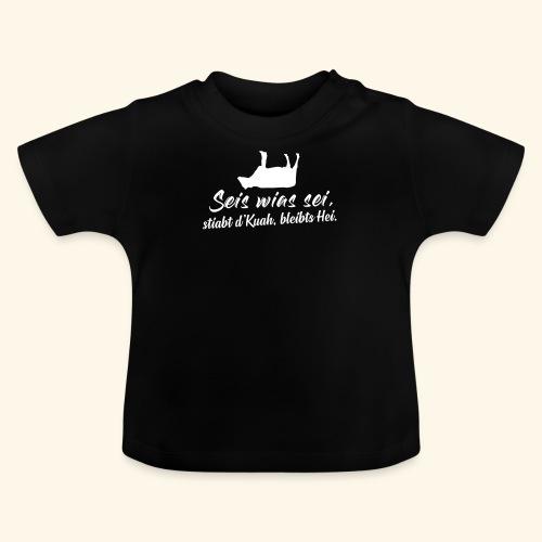 Seis wias sei, stiabt d'kuah bleibts Hei. Weisheit - Baby T-Shirt
