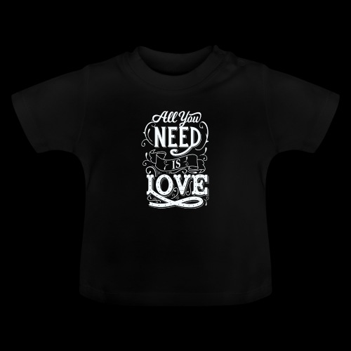 All You Need Is Love - Baby T-Shirt