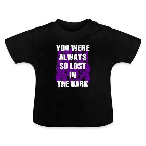 you were always so lost in the dark - Maglietta per neonato