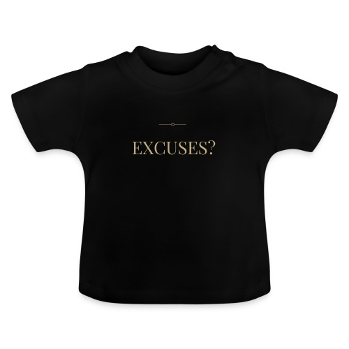 EXCUSES? Motivational T Shirt - Baby T-Shirt