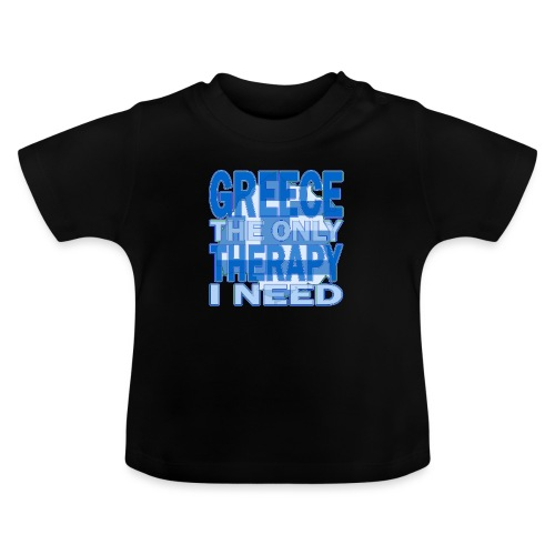 GREECE the only therapy i need - Thassos / Thasos - Baby T-Shirt