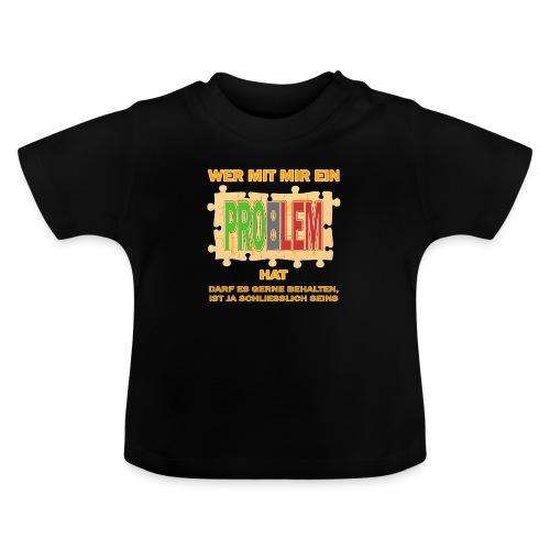 Wer mit mir ein PROBLEM hat darf es gerne behalten - Baby T-Shirt