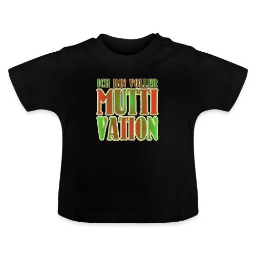 Ich bin voller Muttivation - Mama ist die BESTE - Baby T-Shirt