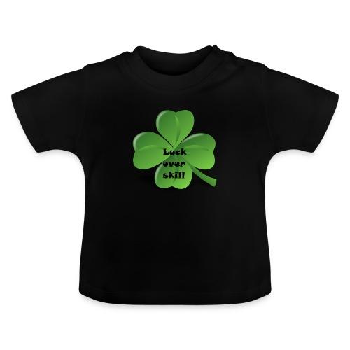 Luck over skill - Baby-T-skjorte