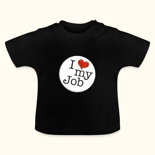 I ❤ my Job Button - Baby T-Shirt