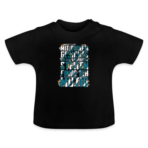 Mit deinem Gesicht solche Ansprüche stellen! - Baby T-Shirt