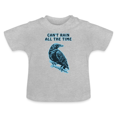 Cyan Crow - Can't Rain All The Time - Baby T-Shirt