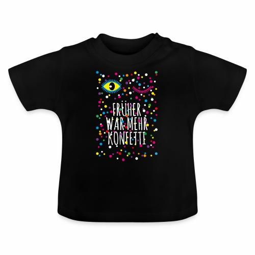 03 Augen Früher war mehr Konfetti Spruch - Baby T-Shirt