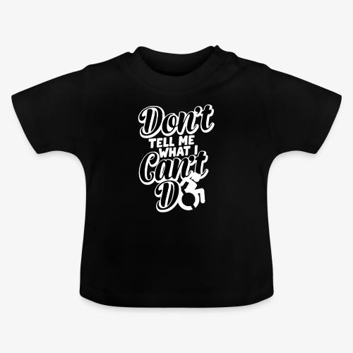 Vertel me niet wat ik niet kan met mijn rolstoel - Baby T-shirt