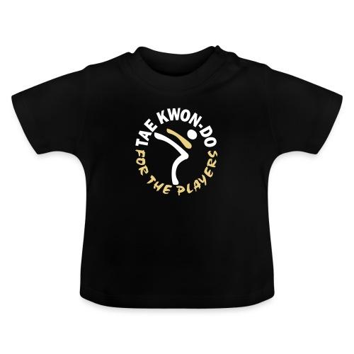 Taekwondo for the players - Baby T-Shirt