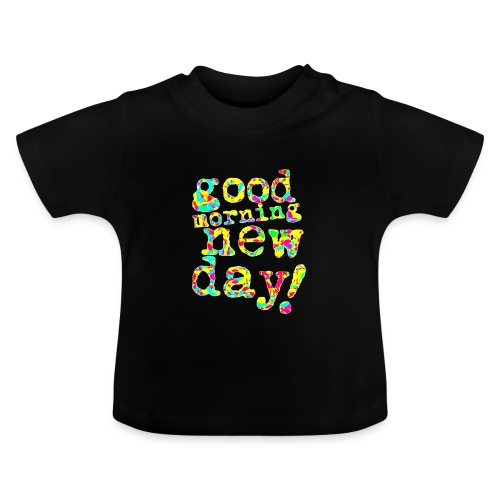 good morning new day yellow and red - Baby T-shirt