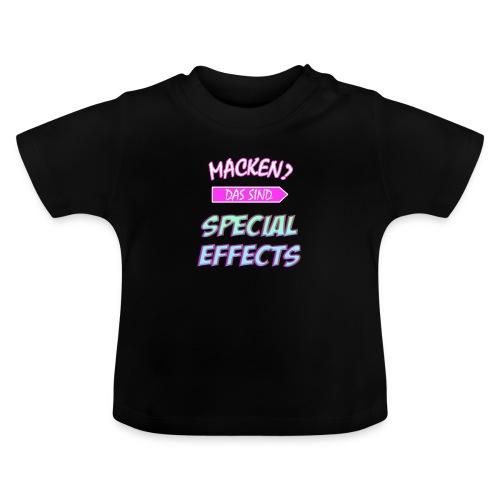 Macken? Das Sind Special Effects - Baby T-Shirt