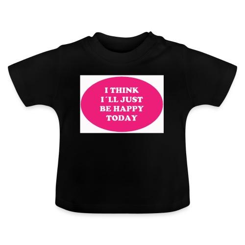 Spread shirt I think I ll just be happy - Baby-T-shirt