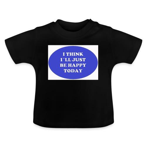 Spread shirt I think I ll just be happy today bla - Baby-T-shirt