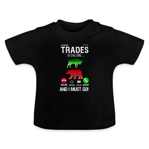 Trader På Aktiemarknaden Ringer Så Jag Måste Gå - Baby-T-shirt