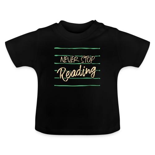 0209 Niemals aufhören mit dem Lesen, Buchliebhaber - Baby T-Shirt