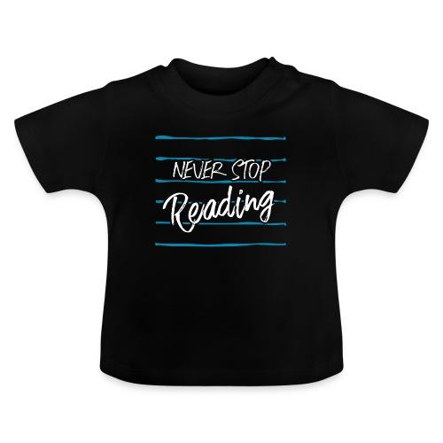 0210 Niemals | Aufhören | Lesen | Bücher - Baby T-Shirt