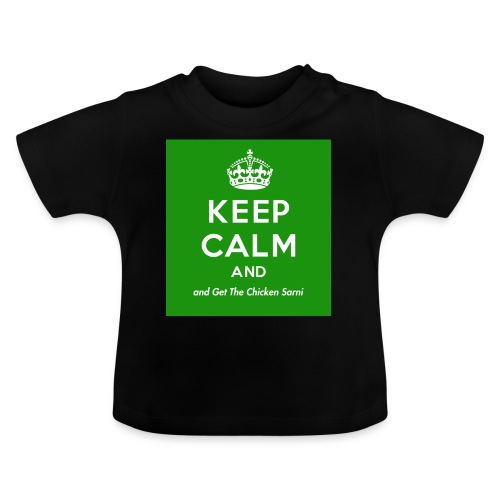 Keep Calm and Get The Chicken Sarni - Green - Baby T-Shirt