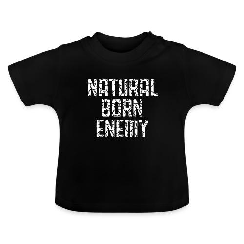 Natural Born Enemy - Baby T-Shirt