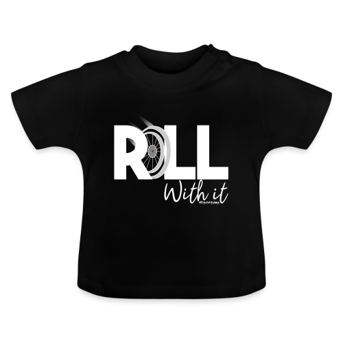 Amy's 'Roll with it' design (white text) - Baby T-Shirt